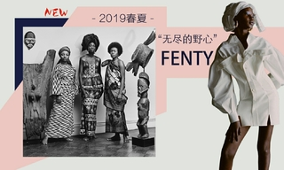 Fenty - 无尽的野心(2019春夏 快闪系列)