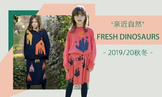 Fresh Dinosaurs - 亲近自然(2019/20秋冬)